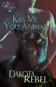 Kiss Me, You Animal - RP Edge Signature Line ebook by Dakota Rebel