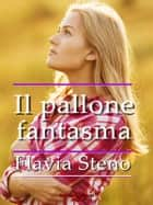 Il pallone fantasma ebook by Flavia Steno