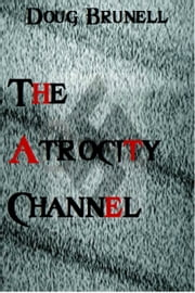 The Atrocity Channel ebook by Doug Brunell
