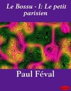 Le Bossu - I: Le petit parisien ebook by Paul Féval