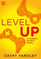Level Up - A Geek Girl Rom Com ebook by Cathy Yardley