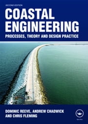 Coastal Engineering - Processes, Theory and Design Practice ebook by Dominic Reeve,Andrew Chadwick,Christopher Fleming