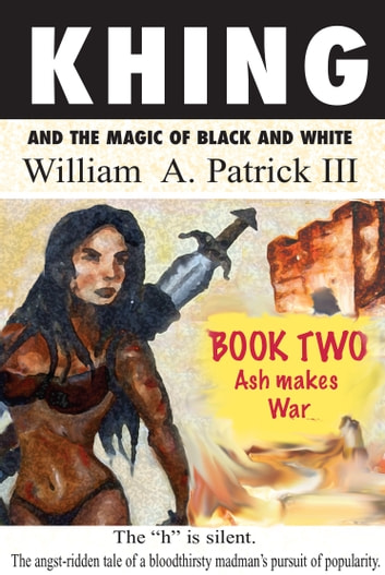 Khing and the Magic of Black and White: Book Two Ash Makes War ebook by William A. Patrick III