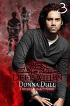 Deep Within - Dark Reflections, #3 ebook by Donna Dull