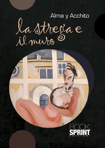 La strega e il muro ebook by Alma y Acchito