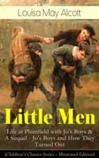 Little Men: Life at Plumfield with Jo's Boys & A Sequel - Jo's Boys and How They Turned Out (Children's Classics Series - Illustrated Edition) ebook by Louisa May Alcott