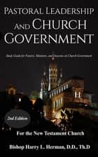 Pastoral Leadership and Church Government - Study Guide for Pastor, Ministers, and Deacons on Church Government ebook by Harry L Herman, Eric Arnold Beda