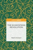 The Ecosystems Revolution ebook by Mark Everard