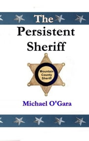 The Persistent Sheriff ebook by Michael O'Gara