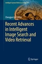 Recent Advances in Intelligent Image Search and Video Retrieval ebook by Chengjun Liu