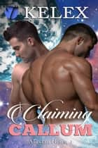 Claiming Callum (Alaxian Heirs, 1) ebook by Kelex