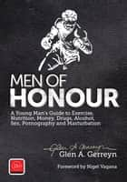 Men of Honour - A Young Man's Guide to Sex, Pornography and Masturbation ebook by Glen A. Gerreyn