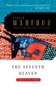 The Seventh Heaven - Supernatural Tales ebook by Naguib Mahfouz,Raymond Stock