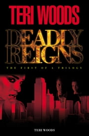 Deadly Reigns - Part I ebook by Teri Woods, Curtis Smith