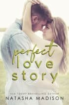 Perfect Love Story ebook by Natasha Madison