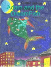 Adam and the DreamFish ebook by J.A. King