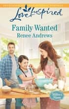 Family Wanted (Mills & Boon Love Inspired) (Willow's Haven, Book 1) ebook by Renee Andrews