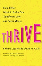 Thrive - How Better Mental Health Care Transforms Lives and Saves Money ebook by Richard Layard,David M. Clark,Daniel Kahneman