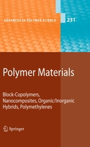 Polymer Materials - Block-Copolymers, Nanocomposites, Organic/Inorganic Hybrids, Polymethylenes ebook by Kwang-Sup Lee,Shiro Kobayashi