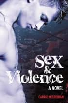Sex And Violence ebook by Carrie Mesrobian