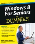 Windows 8 For Seniors For Dummies ebook by Mark Justice Hinton