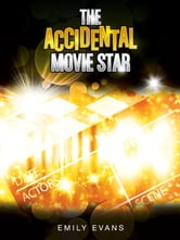 The Accidental Movie Star - Standalone YA Romance ebook by Emily Evans