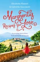 Margherita's Recipes for Love ebook by Elisabetta Flumeri, Gabriella Giacometti
