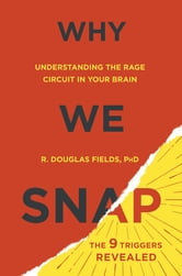 Why We Snap - Understanding the Rage Circuit in Your Brain ebook by Douglas Fields