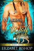 Waking Up Wolf - Shifting Hearts Dating Agency, #2 ebook by Erzabet Bishop