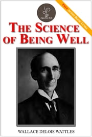 The Science of Being Well - (FREE Audiobook Included!) ebook by Wallace Delois Wattles