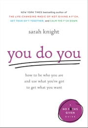 You Do You - How to Be Who You Are and Use What You've Got to Get What You Want ebooks by Sarah Knight