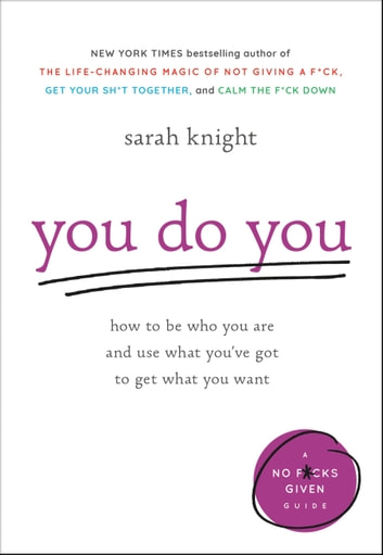 You Do You - How to Be Who You Are and Use What You've Got to Get What You Want ebook by Sarah Knight