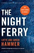 The Night Ferry ebook by Lotte Hammer, Søren Hammer, Charlotte Barslund
