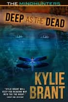 Deep as the Dead 電子書 by Kylie Brant