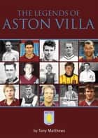 The Legends of Aston Villa ebook by Tony Matthews