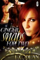 Ginger Snaps for Two ebook by L.C. Dean
