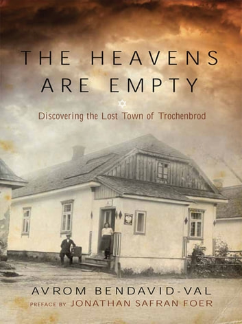 The Heavens Are Empty: Discovering the Lost Town of Trochenbrod ebook by Avrom Bendavid-Val,Jonathan Safran Foer