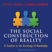 The Social Construction of Reality - A Treatise in the Sociology of Knowledge audiobook by Peter L. Berger, Thomas Luckmann