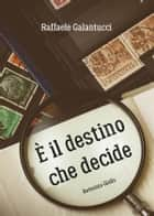 È il destino che decide ebook by Raffaele Galantucci