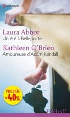 Un été à Belleporte - Amoureuse d'Adam Kendall - (promotion) ebook by Laura Abbot, Kathleen O'Brien