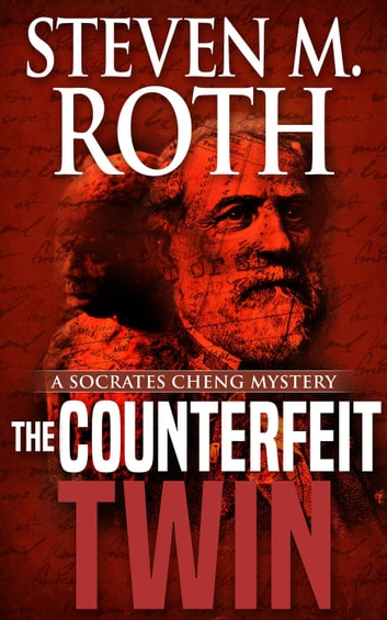 The Counterfeit Twin - Socrates Cheng mystery series, #3 ebook by Steven M. Roth