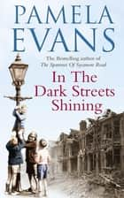 In The Dark Streets Shining - A touching wartime saga of hope and new beginnings ebook by Pamela Evans