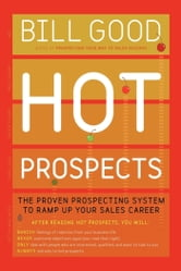 Hot Prospects - The Proven Prospecting System to Ramp Up Your Sales Career ebook by Bill Good