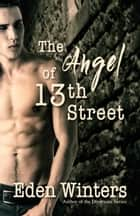 The Angel of 13th Street ebook by Eden Winters