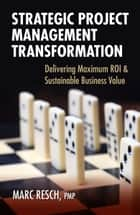 Strategic Project Management Transformation ebook by Marc Resch