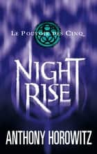 Le pouvoir des Cinq 3 - Nightrise ebook by Anthony Horowitz