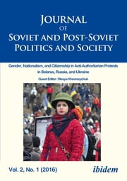 Journal of Soviet and Post-Soviet Politics and Society - 2016/1: Gender, Nationalism, and Citizenship in Anti-Authoritarian Protests in Belarus, Russia, and Ukraine ebook by Julie Fedor, Samuel Greene, Andre Härtel,...