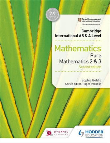 Cambridge International AS & A Level Mathematics Pure Mathematics 2 and 3 second edition eBook by Sophie Goldie,Roger Porkess,Val Hanrahan,Catherine Berry,John du Feu,Jean-Paul Muscat,Rose Jewell