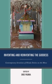 Inventing and Reinventing the Goddess - Contemporary Iterations of Hindu Deities on the Move ebook by Sree Padma,Brenda Beck,Perundevi Srinivasan,Tracy Pintchman,Sasikumar Balasundaram,Vasudha Narayanan,Sree Padma,Neelima Shukla-Bhatt,R. Mahalakshmi,Caleb Simmons,Priya Kapoor