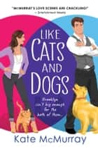 Like Cats and Dogs ebook by Kate McMurray